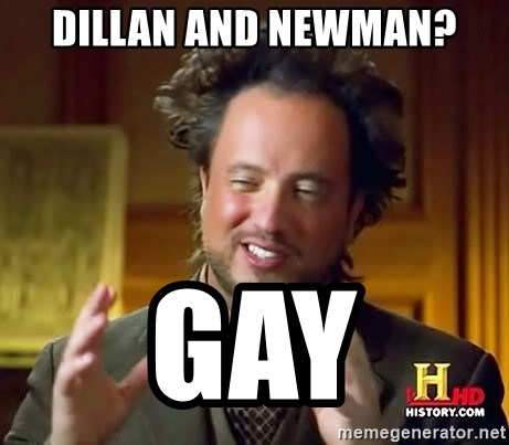 dillan and newman gay dillan and newman? gay ancient aliens meme generator