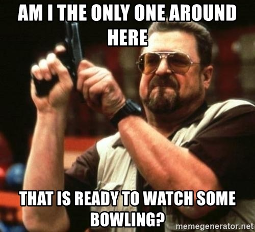 big lebowskis - Am I the only one around here that is ready to watch some bowling?