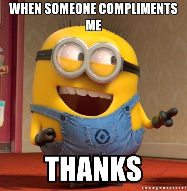 dave le minion - When someone compliments me  Thanks