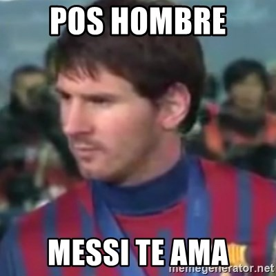 Messi Dont Understand - POS HOMBRE  MESSI TE AMA