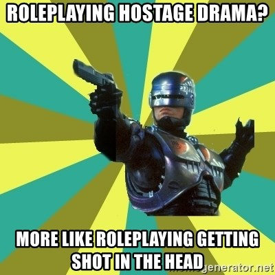 Robocop - Roleplaying hostage drama? More like roleplaying getting shot in the head
