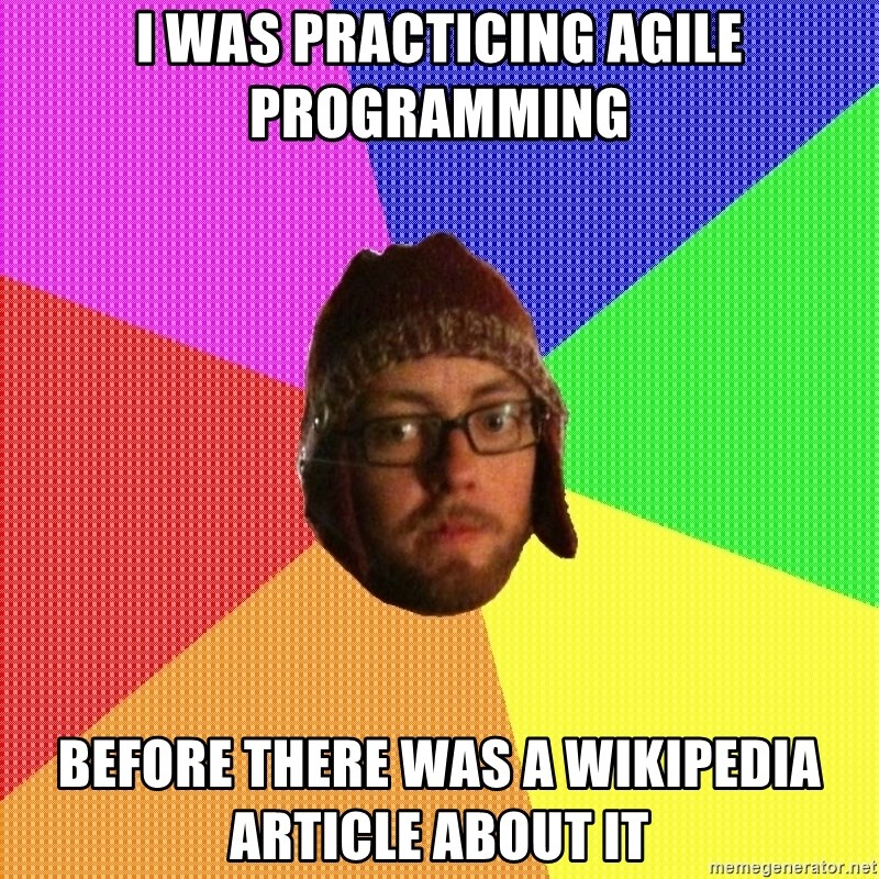Superior Hipster - I was practicing agile programming before there was a Wikipedia article about it