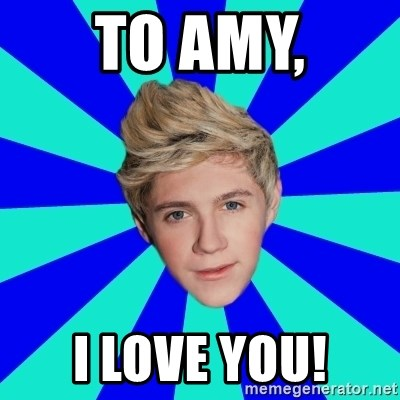 niall horan1 - To Amy, I Love You!