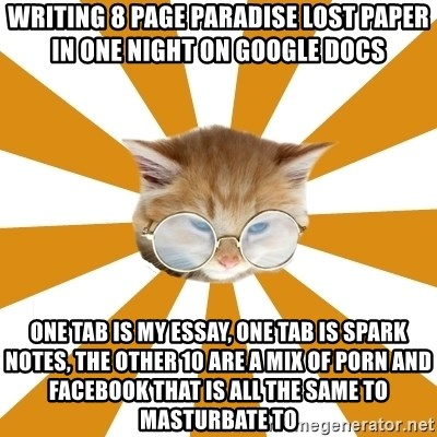writing page paradise lost paper in one night on google docs one  writing 8 page paradise lost paper in one night on google docs one tab is my essay one tab is spark notes the other 10 are a mix of porn and facebook