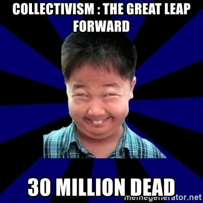 Collectivism The Great Leap Forward 30 Million Dead Forever