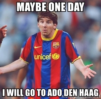 Maybe One Day I Will Go To Ado Den Haag Messi 3 Meme Generator