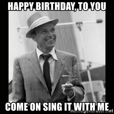35703900 happy birthday, to you come on sing it with me frank sinatra