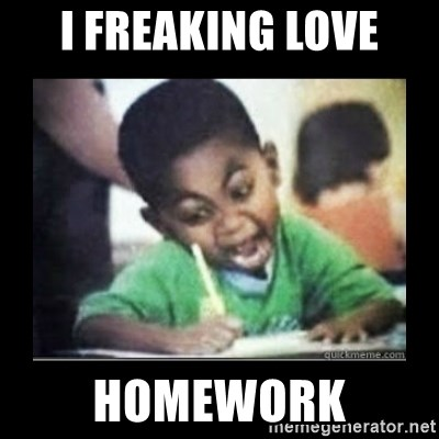 Image result for i freaking love homework