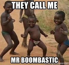 They call me mr boombastic