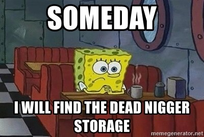 Someday I Will Find The Dead Storage Coffee Spongebob Meme Generator
