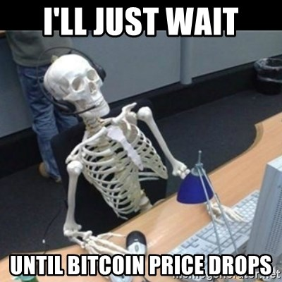 ill-just-wait-until-bitcoin-price-drops.jpg