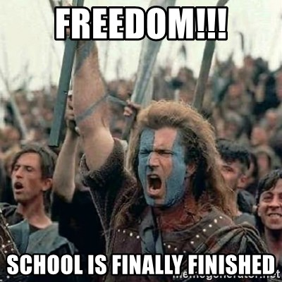 43995007 freedom!!! school is finally finished brave heart freedom meme