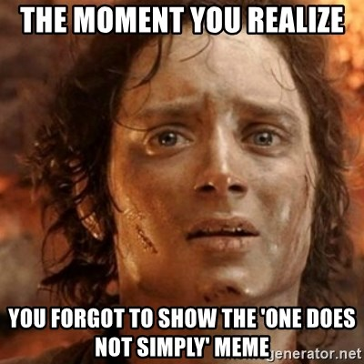 46087190 the moment you realize you forgot to show the 'one does not simply