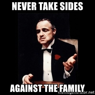 Image result for never take sides against the family