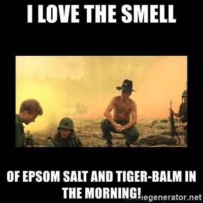 I Love The Smell Of Epsom Salt And Tiger Balm In The Morning I