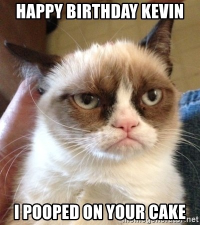 happy birthday kevin I pooped on your cake Grumpy Cat 2 Meme