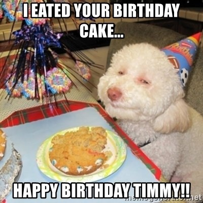 Tremendous I Eated Your Birthday Cake Happy Birthday Timmy Birthday Birthday Cards Printable Giouspongecafe Filternl