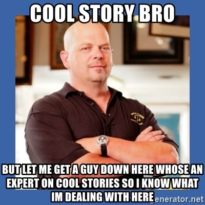 53025513 cool story bro but let me get a guy down here whose an expert on,Get Down Here Meme