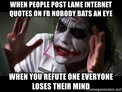 when people post lame internet quotes on fb nobody bats an eye
