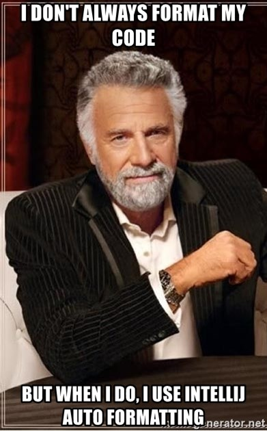 I don't always format my code but when I do, I use IntelliJ