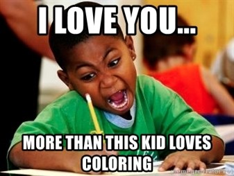 I Love You More Than This Kid Loves Coloring