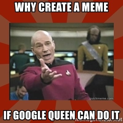 58030875 why create a meme if google queen can do it annoyed picard