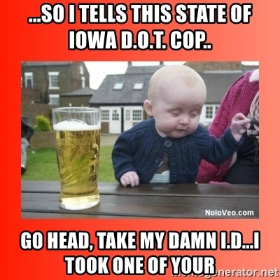 58691429 so i tells this state of iowa d o t cop go head, take my damn