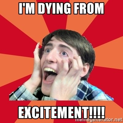 60468732 i'm dying from excitement!!!! super excited meme generator