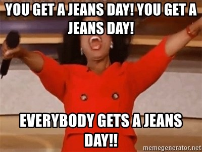 60871326 you get a jeans day! you get a jeans day! everybody gets a jeans,Jeans Day Meme
