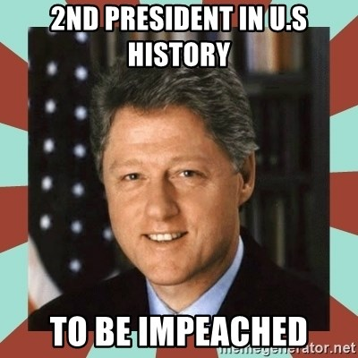 62960609 2nd president in u s history to be impeached bill clinton meme