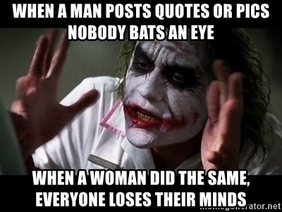 when a man posts quotes or pics nobody bats an eye when a w
