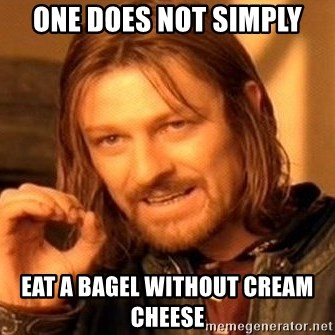 63115113 one does not simply eat a bagel without cream cheese one does