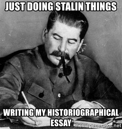 just doing stalin things writing my historiographical essay just doing stalin things writing my historiographical essay stalin diary meme generator