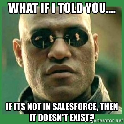if it is not salesforce then it doesn't exist meme ile ilgili görsel sonucu