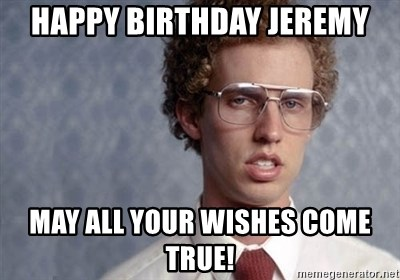 64960631 happy birthday jeremy may all your wishes come true! napoleon,Happy Birthday Jeremy Meme