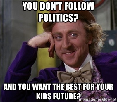 Kids Dont Need To Follow Politics To >> You Don T Follow Politics And You Want The Best For Your Kids