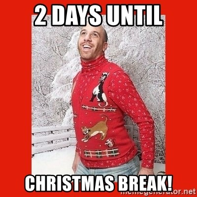 2 days until christmas break