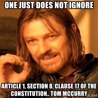 One just does not ignore Article 1, Section 8, Clause 17 of