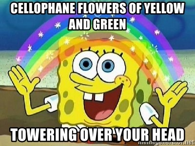 Cellophane flowers of yellow and green towering over your head cellophane flowers of yellow and green towering over your head imagination meme generator mightylinksfo