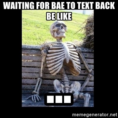 67281326 waiting for bae to text back be like still waiting meme