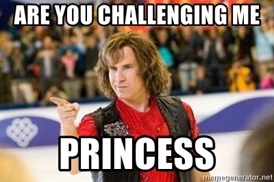 Are You Challenging Me Princess Blades Of Glory Meme Generator Loser walks the plank⛵️ #boltandkeel #tbt». are you challenging me princess