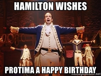 68841479 hamilton wishes protima a happy birthday lin manuel miranda as,Hamilton Birthday Meme