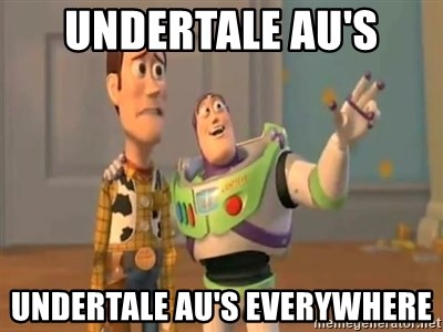 Undertale Au's Undertale Au's Everywhere - X, X Everywhere | Meme