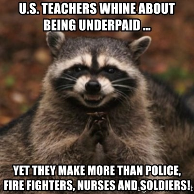 https://memegenerator.net/img/instances/400x/73510673/us-teachers-whine-about-being-underpaid-yet-they-make-more-than-police-fire-fighters-nurses-and-sold.jpg