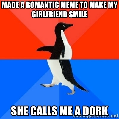 Made A Romantic Meme To Make My Girlfriend Smile She Calls Me A Dork