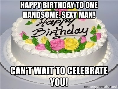 Terrific Happy Birthday To One Handsome Sexy Man Cant Wait To Celebrate Funny Birthday Cards Online Fluifree Goldxyz