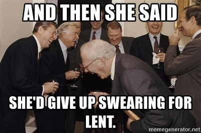 75885773 and then she said she'd give up swearing for lent so then i