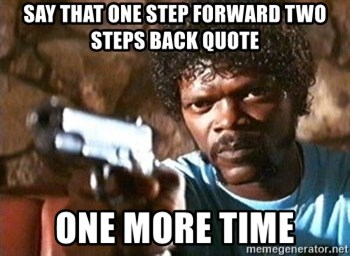Say That One Step Forward Two Steps Back Quote One More Time Pulp