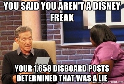 you said you aren't a disney freak your 1,658 disboard posts