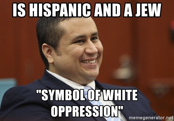 """George Zimmerman troll - Is hispanic and a jew """"symbol of white oppression"""""""